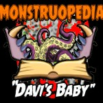 "Monstruopedia:""Davi's Baby"""