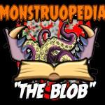 "Monstruopedia: ""The Blob"""