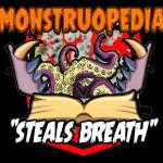 """Monstruopedia: """"Steals Breath"""""""