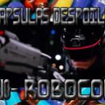 Capsulas Despoiler #10- Robocop