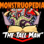 "Monstrupedia: ""The Tall Man""."
