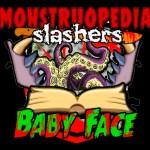 """Monstruopedia Slasher:""""Baby Face""""."""