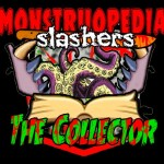 "Monstruopedia Slasher: ""The Collector"""