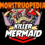 "Monstruopedia: ""Killer Mermaid""."