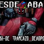 D.A. 161- De Trancazo… Deadpool