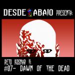 Reto Kosnar S02E07-  Dawn Of The Dead….En 3-D!!