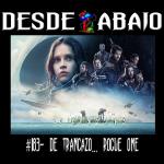 D.A. 183- De Trancazo… Rogue One