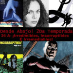 36 A- ¡Irredimibles, Incorruptibles E Irremediables!